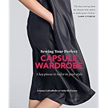 Sewing Your Perfect Capsule Wardrobe: 5 key pieces to tailor to your style