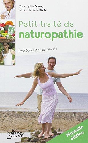 Petit traité de naturopathie : Pour être au top au naturel suivi du Dictionnaire thématique des concepts de la naturopathie par Christopher Vasey