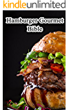 Hamburger Gourmet Bible:  Delicious And Mouth-watering  Burger Recipes Easy To Make, Impress Your Friends (English Edition)