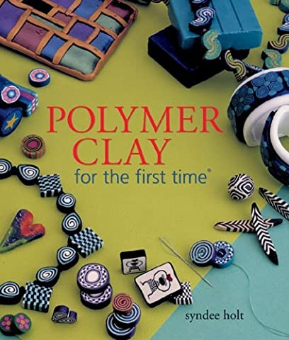 Polymer Clay for the first time by Syndee Holt (2005-08-01)