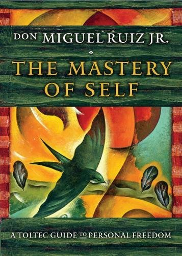 The Mastery of Self: A Toltec Guide to Personal Freedom