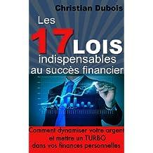 Les 17 lois indispensables au succès financier. Comment dynamiser votre argent et mettre un turbo dans vos finances personnelles