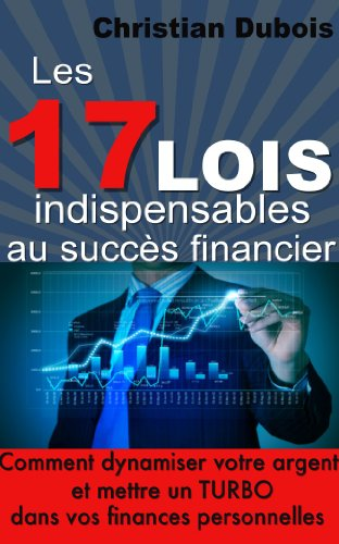 les-17-lois-indispensables-au-succs-financier-comment-dynamiser-votre-argent-et-mettre-un-turbo-dans