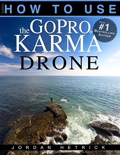 GoPro: How To Use The GoPro Karma Drone (English Edition) por Jordan Hetrick
