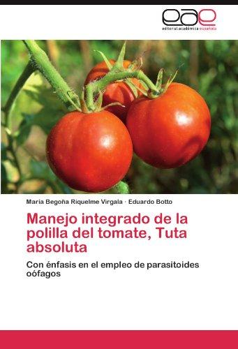 Manejo integrado de la polilla del tomate, Tuta absoluta: Con énfasis en el empleo de parasitoides oófagos por María Begoña Riquelme Virgala