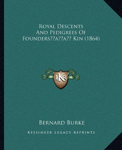 Royal Descents and Pedigrees of Foundersacentsa -A Cents Kin (1864)