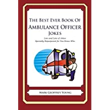 The Best Ever Book of Ambulance Officer Jokes: Lots and Lots of Jokes Specially Repurposed for You-Know-Who