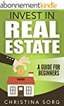 Invest in Real Estate: A Guide for Be...