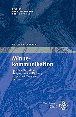 Minnekommunikation: Sprechen über Minne als Sprechen über Dichtung in Epik und Minnesang um 1200 (Studien zur historischen Poetik, Band 14)