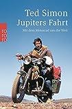 Jupiters Fahrt: Mit dem Motorrad um die Welt - Ted Simon