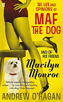 The Life and Opinions of Maf the Dog, and of his friend Marilyn Monroe by [O'Hagan, Andrew]