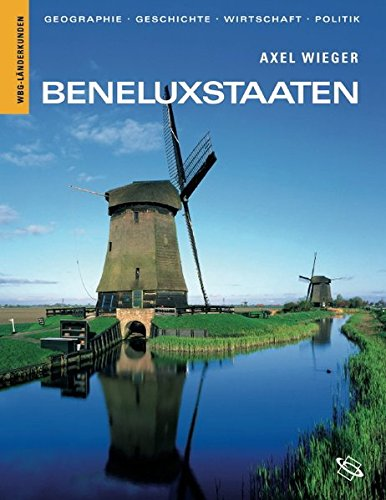 Beneluxstaaten. Geographie, Geschichte, Wirtschaft, Politik - Belgien, Niederlande, Luxemburg