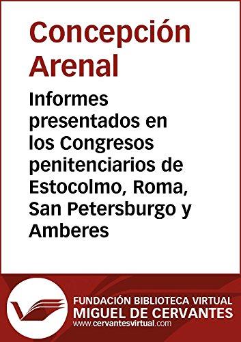 Informes presentados en los Congresos penitenciarios de Estocolmo, Roma, San Petersburgo y Amberes (Biblioteca Virtual Miguel de Cervantes) por Concepción Arenal