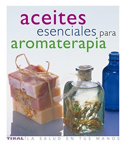 Aceites Esenciales Para Aromater (La Salud En Tus Manos) por Joan Wulff
