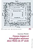 Canons Enigmes Et Hieroglyphes Musicaux Dans L'italie Du 17 E Siecle