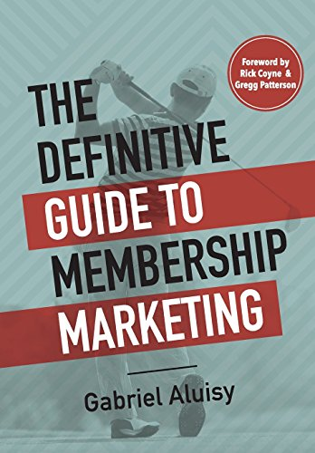The Definitive Guide to Membership Marketing por Gabriel W Aluisy