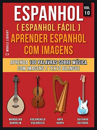 Espanhol ( Espanhol Fácil ) Aprender Espanhol Com Imagens (Vol 10): Aprenda 100 palavras sobre Música com imagens e texto bilingue (Foreign Language Learning Guides) (Portuguese Edition) por Mobile Library