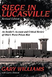 Siege in Lucasville Revised Edition: An Insider's Account and Critical Review of Ohio's Worst Prison Riot by Gary Williams (2004-04-02)