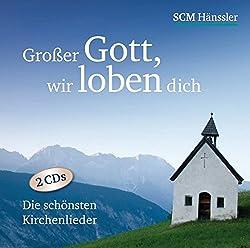 Großer Gott wir loben dich: Die schönsten Kirchenlieder
