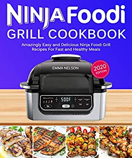Ninja Foodi Grill Cookbook: Amazingly Easy and Delicious ...