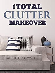The Total Clutter Makeover: The Definitive Guide to Decluttering and Organizing Your Home (English Edition)