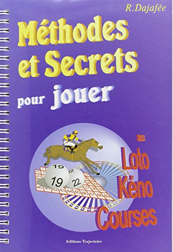 Méthodes et Secrets pour jouer aux Loto, Kéno, Courses par Raphaël Dajafée