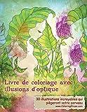 Livre de coloriage avec illusions d'optique: 30 illustrations incroyables qui...