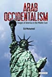 Arab Occidentalism: Images of America in the Middle East (Library of Modern Middle East Studies)