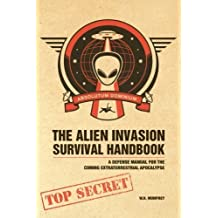 The Alien Invasion Survival Handbook: A Defense Manual for the Coming Extraterrestrial Apocalypse by Mumfrey, W.H., Murray Grant (2009) Paperback
