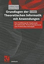 Grundlagen der Theoretischen Informatik mit Anwendungen: Eine Einführung für Studierende der Informatik, Wirtschaftsinformatik und Technischen Informatik