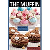 THE MUFFIN RECIPES: Here is the bunch of muffin recipes with including pictures for better look and preparation. (English Edition)