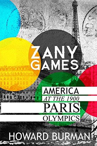 Zany Games: America at the 1900 Paris Olympics por Howard Burman