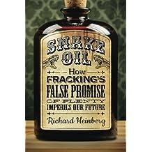 Snake Oil: How Fracking's False Promise of Plenty Imperils Our Future