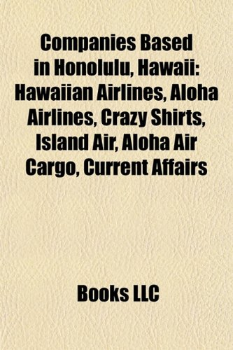Companies Based in Honolulu, Hawaii: Hawaiian Airlines, Aloha Airlines, Crazy Shirts, Island Air, Aloha Air Cargo, Current Affairs (Hawaiian Honolulu Shirt)
