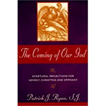 The Coming of Our God: Scriptural Reflections for Advent, Christmas and Epiphany by Patrick J. Ryan (1999-09-03)