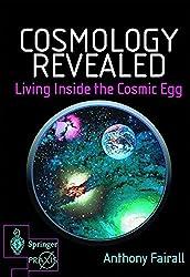Cosmology Revealed: Living Inside the Cosmic Egg (Springer Praxis Books)