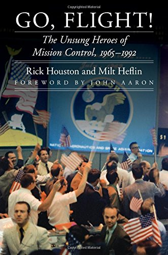 Go, Flight!: The Unsung Heroes of Mission Control, 1965-1992 (Outward Odyssey: A People's History of Spaceflight Series)