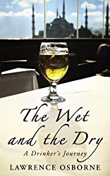 The Wet And The Dry: A Drinker's Journey by Lawrence Osborne (2013-02-07)