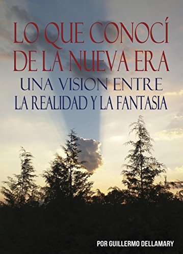 Lo que conocí de la Nueva Era. Una visión entre la realidad y la fantasía eBook: [Guillermo Dellamary]: Amazon.es: Tienda Kindle