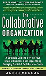 The Collaborative Organization: A Strategic Guide to Solving Your Internal Business Challenges Using Emerging Social and Collaborative Tools by Jacob Morgan (2012-06-26)