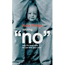 Saying No: Why It's Important for You and Your Child by Asha Phillips (1-Mar-1999) Paperback