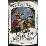 Sultanın Korsanları: Osmanlı Akdenizi'nde Gaza, Yağma ve Esaret, 1500-1700: Osmanlı Akdenizi'nde Gaza, Yağma ve Esaret, 1500-