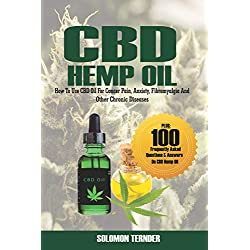 CBD Hemp Oil: How to use CBD oil for cancer pain, anxiety, fibromyalgia and other chronic diseases