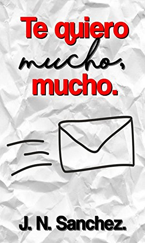 Te quiero mucho, mucho. (Cartas de amor nº 1) por J. N. Sánchez.