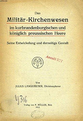 DAS MILITÄR-KIRCHENWESEN IM KURBRANDENBURGISCHEN UND KÖNIGLICH PREUSSISCHEN HEERE, SEINE ENTWICKELUNG UND DERZEITIGE GESTALT (INAUGURAL-DISSERTATION)
