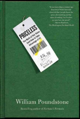 PRICELESS: THE MYTH OF FAIR VALUE (AND HOW TO TAKE ADVANTAGE OF IT) By Poundstone, William (Author) Paperback on 04-Jan-2011