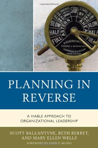 Planning in Reverse: A Viable Approach to Organizational Leadership by Scott Ballantyne (2011-02-16)
