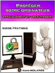 Protéger votre ordinateur efficacement et gratuitement : guide pratique (pour les débutants, les distraits et les hésitants).