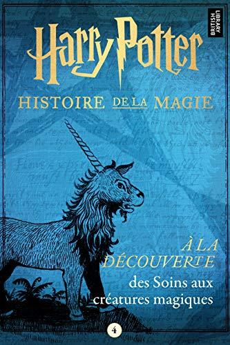 Harry Potter: À la découverte des Soins aux créatures magiques (Harry Potter: A Journey Through… t. 4) (French Edition)