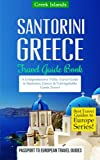 Greece: Santorini, Greece: Travel Guide Book-A Comprehensive 5-Day Travel Guide to Santorini, Greece & Unforgettable Greek Travel: Volume 8 (Best Travel Guides to Europe Series)